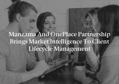 Manzama and OnePlace Partnership Brings Market Intelligence to Client Lifecycle Management