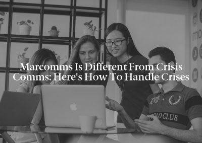 Marcomms Is Different From Crisis Comms: Here's How to Handle Crises