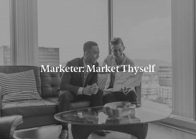 Marketer: Market Thyself
