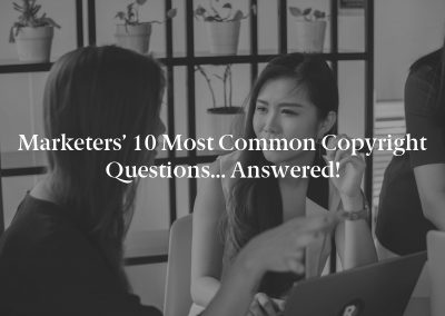 Marketers' 10 Most Common Copyright Questions… Answered!