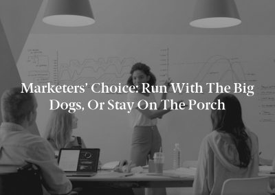 Marketers' Choice: Run With the Big Dogs, or Stay on the Porch