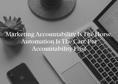 Marketing Accountability Is the Horse, Automation Is the Cart. Put Accountability First