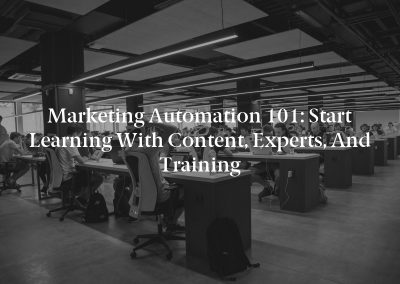 Marketing Automation 101: Start Learning With Content, Experts, and Training