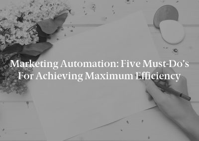Marketing Automation: Five Must-Do's for Achieving Maximum Efficiency
