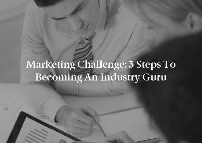 Marketing Challenge: 3 Steps to Becoming an Industry Guru