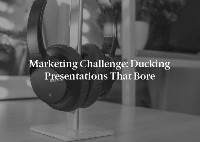 Marketing Challenge: Ducking Presentations That Bore