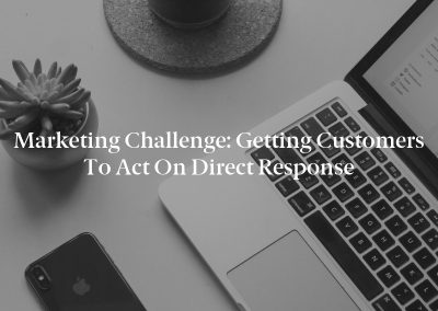 Marketing Challenge: Getting Customers to Act on Direct Response