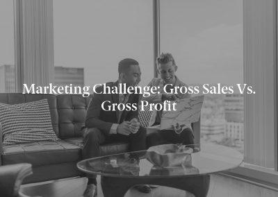 Marketing Challenge: Gross Sales vs. Gross Profit