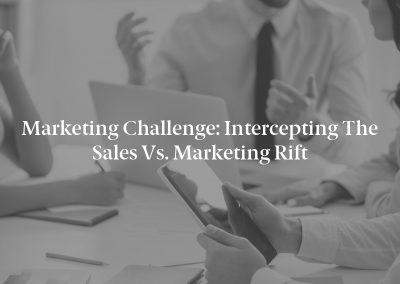 Marketing Challenge: Intercepting the Sales vs. Marketing Rift