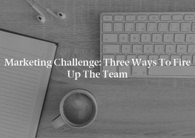 Marketing Challenge: Three Ways to Fire up the Team