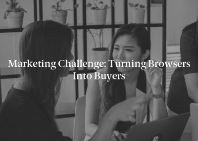 Marketing Challenge: Turning Browsers Into Buyers