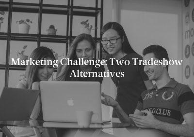 Marketing Challenge: Two Tradeshow Alternatives