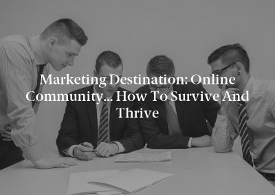 Marketing Destination: Online Community… How to Survive and Thrive