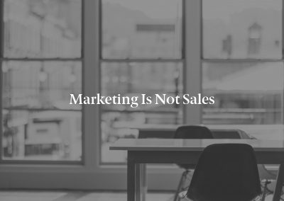 Marketing is Not Sales
