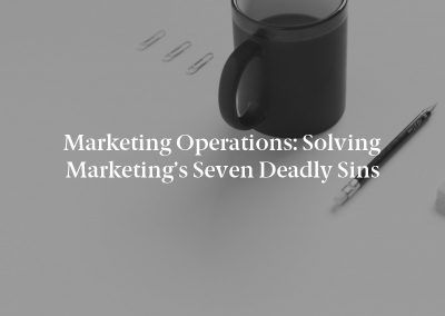 Marketing Operations: Solving Marketing's Seven Deadly Sins