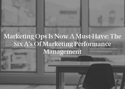 Marketing Ops Is Now a Must-Have: The Six A's of Marketing Performance Management