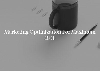 Marketing Optimization for Maximum ROI