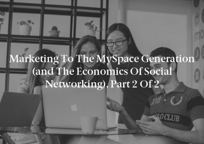 Marketing to the MySpace Generation (and the Economics of Social Networking), Part 2 of 2