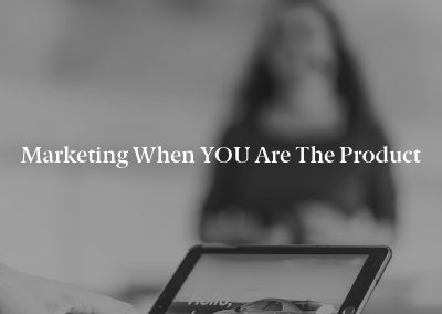 Marketing When YOU Are the Product