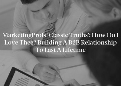 MarketingProfs 'Classic Truths': How Do I Love Thee? Building a B2B Relationship to Last a Lifetime