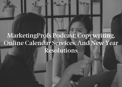 MarketingProfs Podcast: Copywriting, Online Calendar Services, and New Year Resolutions