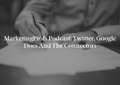 MarketingProfs Podcast: Twitter, Google Docs and The Connectors