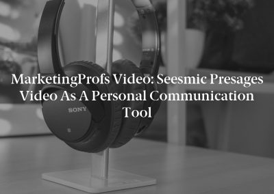 MarketingProfs Video: Seesmic Presages Video as a Personal Communication Tool