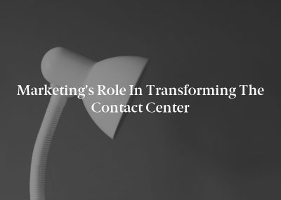 Marketing's Role in Transforming the Contact Center