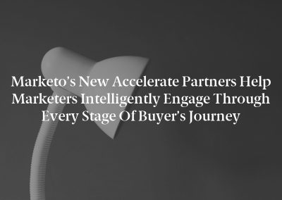 Marketo's New Accelerate Partners Help Marketers Intelligently Engage Through Every Stage of Buyer's Journey