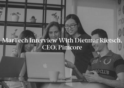 MarTech Interview with Dietmar Rietsch, CEO, Pimcore