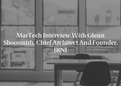 MarTech Interview with Glenn Shoosmith, Chief Architect and Founder, JRNI