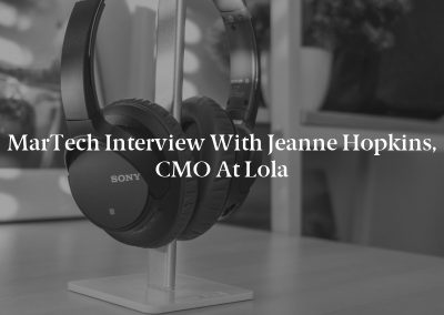 MarTech Interview with Jeanne Hopkins, CMO at Lola