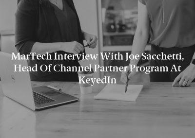 MarTech Interview with Joe Sacchetti, Head of Channel Partner Program at KeyedIn