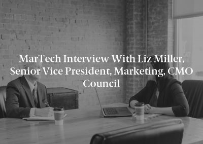 MarTech Interview with Liz Miller, Senior Vice President, Marketing, CMO Council