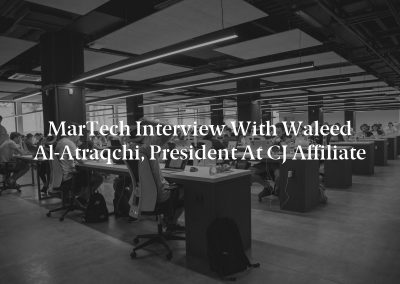 MarTech Interview with Waleed Al-Atraqchi, President at CJ Affiliate