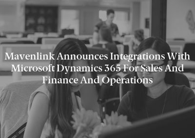 Mavenlink Announces Integrations with Microsoft Dynamics 365 for Sales and Finance and Operations