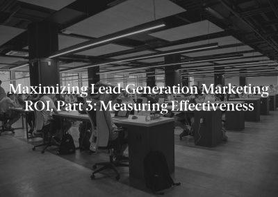 Maximizing Lead-Generation Marketing ROI, Part 3: Measuring Effectiveness