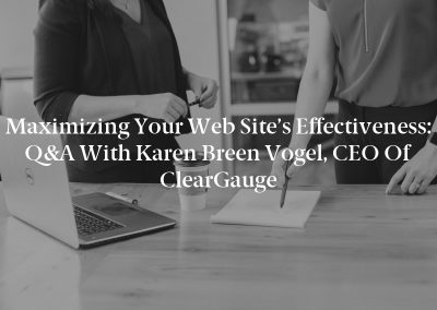 Maximizing Your Web Site's Effectiveness: Q&A with Karen Breen Vogel, CEO of ClearGauge