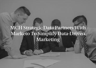 MCH Strategic Data Partners with Marketo to Simplify Data-Driven Marketing