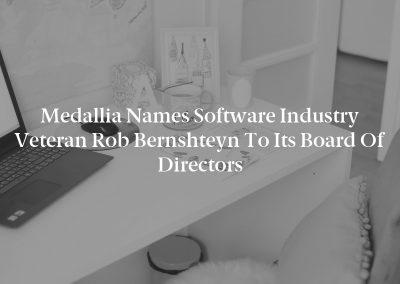 Medallia Names Software Industry Veteran Rob Bernshteyn to its Board of Directors