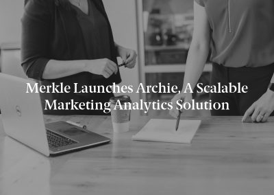 Merkle Launches Archie, a Scalable Marketing Analytics Solution