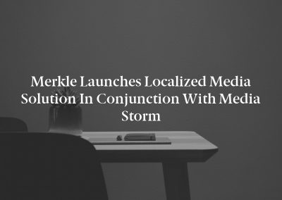Merkle Launches Localized Media Solution in Conjunction with Media Storm