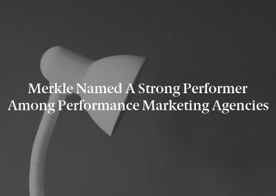 Merkle Named a Strong Performer Among Performance Marketing Agencies