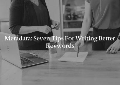 Metadata: Seven Tips for Writing Better Keywords