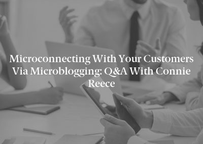 Microconnecting With Your Customers via Microblogging: Q&A With Connie Reece