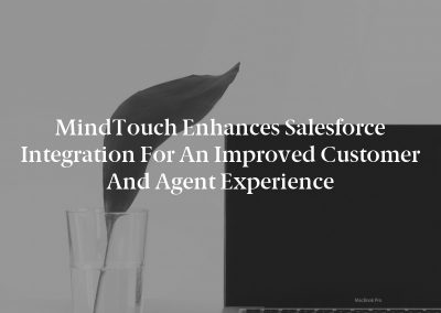 MindTouch Enhances Salesforce Integration for an Improved Customer and Agent Experience