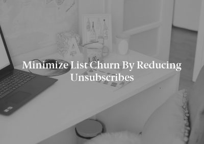 Minimize List Churn by Reducing Unsubscribes