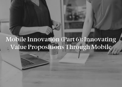Mobile Innovation (Part 6): Innovating Value Propositions Through Mobile