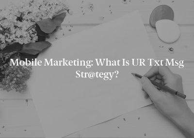 Mobile Marketing: What is UR txt msg str@tegy?