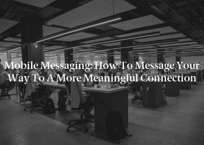 Mobile Messaging: How to Message Your Way to a More Meaningful Connection